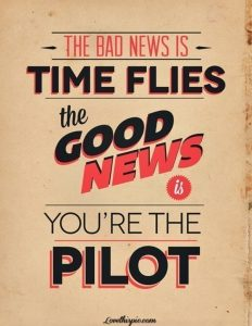 Time flies and you're the pilot